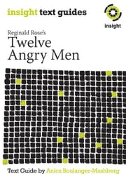 Reginald Rose's Twelve Angry Men: Insight Text Guide ebook by Boulanger-Mashberg, Anica