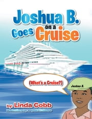 Joshua B. Goes on a Cruise - (What's a Cruise?) ebook by Linda Cobb