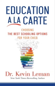 Education a la Carte - Choosing the Best Schooling Options for Your Child ebook by Dr. Kevin Leman