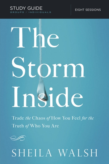 The Storm Inside Study Guide - Trade the Chaos of How You Feel for the Truth of Who You Are ebook by Sheila Walsh