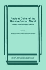 Ancient Coins of the Graeco-Roman World - The Nickle Numismatic Papers ebook by Waldemar Heckel,Richard Sullivan