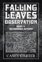 Falling Leaves Observation - Book Ii: Macrocosm Autumn ebook by Casey Carter