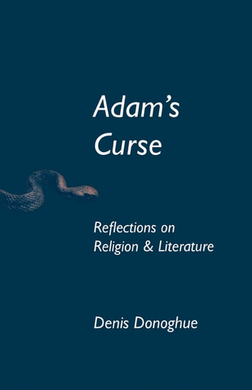Adam's Curse - Reflections on Religion and Literature ebook by Denis Donoghue