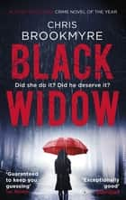 Black Widow - Award-Winning Crime Novel of the Year ebook by Chris Brookmyre