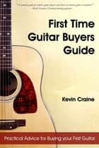 First Time Guitar Buyers Guide ebook by Kevin Craine