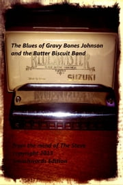 The Blues of Gravy Bones Johnson and the Butter Biscuit Band ebook by The Steve