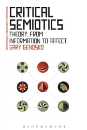 Critical Semiotics - Theory, from Information to Affect ebook by Gary Genosko