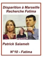 Disparition à Marseille - Recherche Fatima ebook by Patrick Salameh