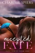Accepted Fate - Fate, #1 ebook by Charisse Spiers