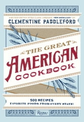 The Great American Cookbook - 500 Time-Testes Recipes: Favorite Food from Every State ebook by Clementine Paddleford