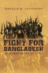 Fight for Bangladesh - Remembrances of 1971 ebook by Ziauddin M. Choudhury
