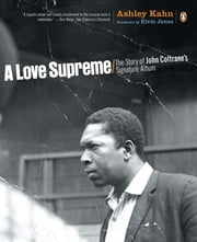 A Love Supreme - The Story of John Coltrane's Signature Album ebook by Ashley Kahn,Elvin Jones