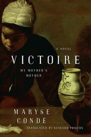 Victoire - My Mother's Mother ebook by Maryse Conde,Richard Philcox