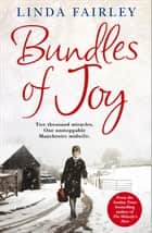 Bundles of Joy: Two Thousand Miracles. One Unstoppable Manchester Midwife 電子書 by Linda Fairley