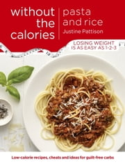 Pasta and Rice Without the Calories ebook by Justine Pattison