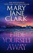 Hide Yourself Away ebook by Mary Jane Clark