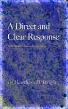 A Direct and Clear Response ebook by Hawthorn H. Wright