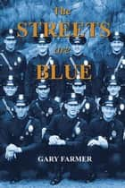 The Streets Are Blue - True Tales of Service from the Front Lines of the Los Angeles Police Department ebook by Gary Farmer