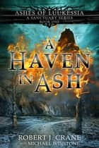 A Haven in Ash - A Sanctuary Series ebook by Robert J. Crane