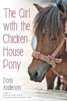 The Girl with the Chicken-House Pony ebook by Doris Anderson