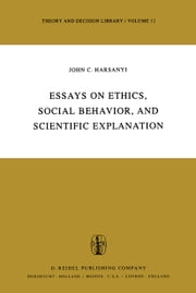 Essays on Ethics, Social Behaviour, and Scientific Explanation ebook by J.C. Harsanyi