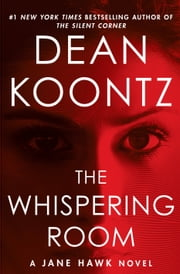 The Whispering Room - A Jane Hawk Novel ebook by Dean Koontz