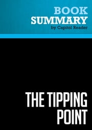 Summary of The Tipping Point: How Little Things Can Make a Big Difference - MALCOLM GLADWELL ebook by Capitol Reader
