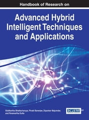 Handbook of Research on Advanced Hybrid Intelligent Techniques and Applications ebook by Siddhartha Bhattacharyya,Pinaki Banerjee,Dipankar Majumdar,Paramartha Dutta