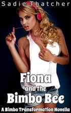 Fiona and the Bimbo Bee: A Bimbo Transformation Novella ebook by