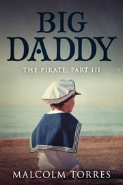 The Pirate, Part III: Big Daddy ebook by Malcolm Torres