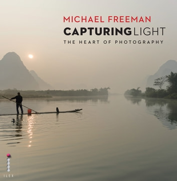 Capturing Light - The Heart of Photography ebook by Michael Freeman