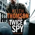 Twice a Spy - A Novel audiobook by Keith Thomson