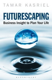 Futurescaping - Using Business Insight to Plan Your Life ebook by Tamar Kasriel