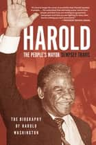 Harold, the People's Mayor - The Biography of Harold Washington ebook by Dempsey Travis, Clarence Page