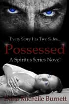 Possessed (A Spiritus Series Novel) ebook by Dana Michelle Burnett