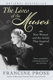 The Lives of the Muses - Nine Women & the Artists They Inspired ebook by Francine Prose