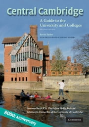 Central Cambridge - A Guide to the University and Colleges ebook by Kevin Taylor,H. R. H. The Prince Philip