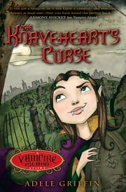 The Knaveheart's Curse - A Vampire Island Book ebook by Adele Griffin
