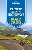 Lonely Planet Pacific Coast Highways Road Trips ebook by Brett Atkinson, Andrew Bender, Sara Benson,...