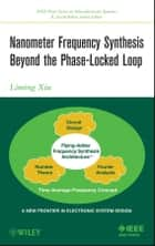 Nanometer Frequency Synthesis Beyond the Phase-Locked Loop ebook by Liming Xiu