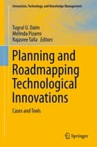 Planning and Roadmapping Technological Innovations ebook by Tugrul U. Daim,Melinda Pizarro,Rajasree Talla