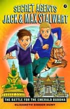 Secret Agents Jack and Max Stalwart - Book 1: The Battle for the Emerald Buddha: Thailand ebook by Elizabeth Singer Hunt, Brian Williamson