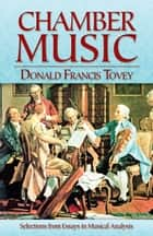 Chamber Music - Selections from Essays in Musical Analysis ebook by Donald  Francis Tovey