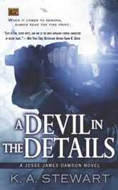 A Devil in the Details - A Jesse James Dawson Novel ebook by K. A. Stewart