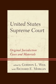 United States Supreme Court - Original Jurisdiction Cases and Materials ebook by Weil