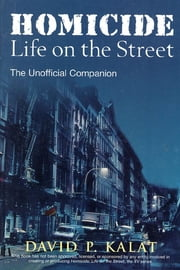 Homicide - Life on the Streets--the Unofficial Companion ebook by David P. Kalat