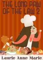 The Long Paw of the Law 2 ebook by Laurie Anne Marie