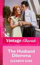 The Husband Dilemma (Mills & Boon Vintage Cherish) ebook by Elizabeth Duke