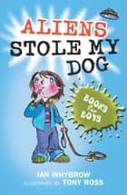 Books For Boys: 5: Aliens Stole My Dog ebook by Ian Whybrow,Tony Ross