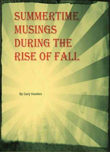 Summertime Musings During the Rise of Fall ebook by Gary Hawkes